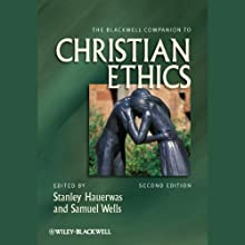 The Blackwell Companion to Christian Ethics (       UNABRIDGED) by Stanley Hauerwas, Samuel Wells Narrated by Mirron Willis, Brian Morris, Alexandra Shawnee