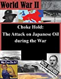 img - for Choke Hold: The Attack on Japanese Oil during the War (World War II Book 1) book / textbook / text book