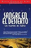 Sangre en el desierto/ Desert Blood: Las muertas de Juarez/ The Juarez Murders (Spanish Edition)