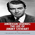 American Legends: The Life of Jimmy Stewart |  Charles River Editors
