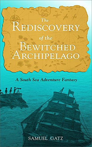 A boy and his friends get caught in a magical war in an enchanted archipelago in the South Seas. The Rediscovery of the Bewitched Archipelago: A South Sea Adventure Fantasy  by Samuel Gatz