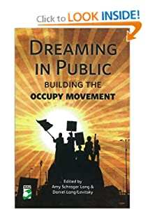 Dreaming in Public Building the Occupy Movement - World Changing  - Amy Lang Daniel Lang Levitsky