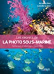 Les secrets de la photo sous-marine :...