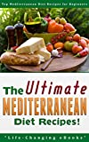 Mediterranean: The Ultimate MEDITERRANEAN Diet Recipes! - Top Mediterranean Diet Recipes for Beginners: Mediterranean, Mediterranean Diet, Mediterranean Recipes, Mediterranean Cookbook