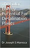 The Solar Energy Potential For Desalination Plants