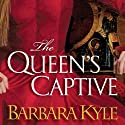 The Queen's Captive (       UNABRIDGED) by Barbara Kyle Narrated by Barbara Kyle