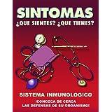 SINTOMAS: SISTEMA INMUNOLOGICO / ¡CONOZCA DE CERCA LAS DEFENSAS DE SU ORGANISMO! (COLECCION SINTOMAS)