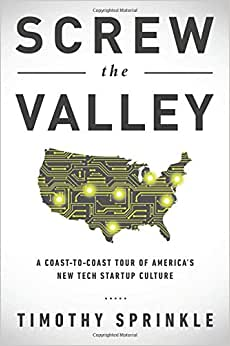Download ebook Screw the Valley: A Coast-to-Coast Tour of America's New Tech Startup Culture: New York, Boulder, Austin, Raleigh, Detroit, Las Vegas, Kansas City