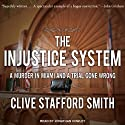 The Injustice System: A Murder in Miami and a Trial Gone Wrong (       UNABRIDGED) by Clive Stafford Smith Narrated by Jonathan Cowley