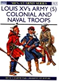 Louis XV's Army (5): Colonial and Naval Troops (Men-at-Arms, Band 313)