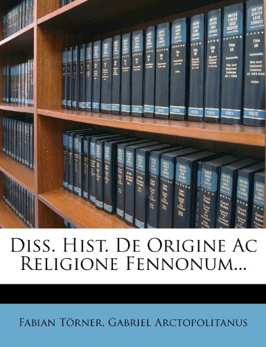 Diss. Hist. De Origine Ac Religione Fennonum...