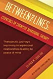 img - for Between the Lines: Essentials of Cognitive Behavioral Therapy: Therapeutic journeys improving interpersonal boundaries leading to peace of mind book / textbook / text book