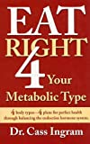 Cass Ingram Eat Right 4 Your Metabolic Type: 4 Body Types- 4 Plans for Perfect Health Through Balancing the Endocrine Hormone System.