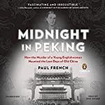 Midnight in Peking: How the Murder of a Young Englishwoman Haunted the Last Days of Old China | Paul French