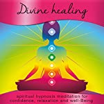 Divine Healing for Women: Spiritual Hypnosis Meditations for Confidence, Relaxation and Well-Being | Samantha Louise Redgrave-Hogg,Nicola Louise Haslett
