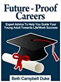 Future-Proof Careers: Expert Advice To Help You Guide Your Young Adult Towards Life/Work Success