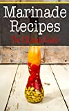 Marinade Recipes: The Ultimate Guide