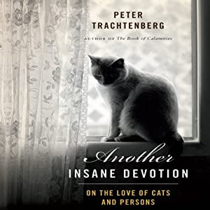 Another Insane Devotion: On the Love of Cats and Persons | [Peter Trachtenberg]