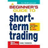 A Beginner's Guide to Short-Term Trading: Maximize Your Profits in 3 Days to 3 Weeksby Toni Turner