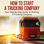 How to Start a Trucking Company: Your Step-by-Step Guide to Starting a Trucking Company |  HowExpert Press