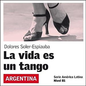 La vida es un tango [Life Is a Tango]: América Latina | [Dolores Soler-Espiauba]