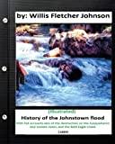 img - for History of the Johnstown Flood (1889) by: Willis Fletcher Johnson (Illustrated) book / textbook / text book