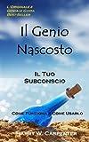 img - for Il Genio Nascosto: Il Tuo Subconscio. Come Funziona e Come Usarlo (Italian Edition) book / textbook / text book