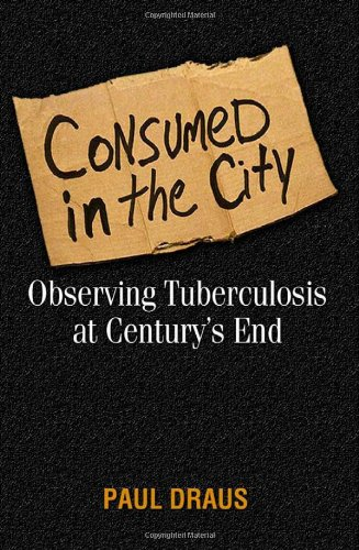 Consumed in the City: Observing Tuberculosis at Century's...