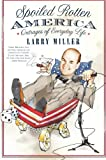 Spoiled Rotten America: Outrages of Everyday Life (0060859873) by Miller, Larry