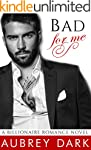 Bad For Me (A Billionaire Romance Nov...