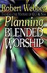Planning Blended Worship: The Creativ...