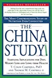 China Study Most Comprehensive Study of Nutrition Ever Conducted & the Startling Implications for Diet, Weight Loss & Long Term Health [HC,2004]