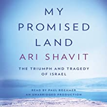 My Promised Land: The Triumph and Tragedy of Israel (       UNABRIDGED) by Ari Shavit Narrated by Paul Boehmer