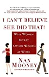 img - for I Can't Believe She Did That!: Why Women Betray Other Women at Work by Mooney, Nan (2006) Paperback book / textbook / text book