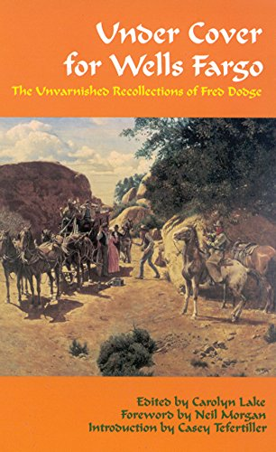 under-cover-for-wells-fargo-the-unvarnished-recollections-of-fred-dodge-western-frontier-library-pap