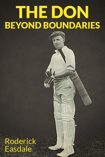 The Don: Beyond Boundaries: The Life & Times of Sir Donald Bradman