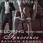 Eloping with Her Innocence: Historical Victorian First Time Older Man Younger Woman | Rayann Kendal