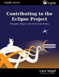 Contributing to the Eclipse Project: Principles, Plug-ins and Gerrit Code Review (vogella series)