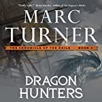 Dragon Hunters: The Chronicles of the Exile, Book 2   Marc Turner