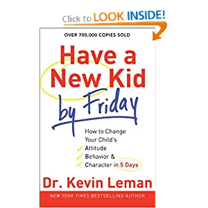 Have a New Kid by Friday: How to Change Your Child's Attitude, Behavior & Character in 5 Days [Paperback] — by Kevin Leman
