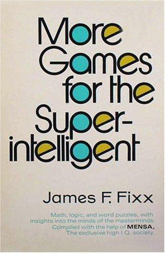 More Games for the Super Intelligent, James F. Fixx