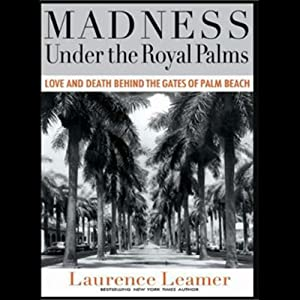 Madness Under the Royal Palms: Love and Death Behind the Gates of Palm Beach | [Laurence Leamer]