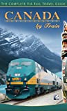 Canada by Train: The Complete Via Rail Travel Guide