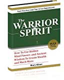 img - for The Warrior Spirit: How To Use Hidden Mind Powers & Ancient Wisdom To Create Wealth & Much More! Special Edition. book / textbook / text book