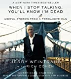 img - for When I Stop Talking, You'll Know I'm Dead: Useful Stories from a Persuasive Man Unabridged Edition by Weintraub, Jerry published by Twelve (2010) Audio CD book / textbook / text book