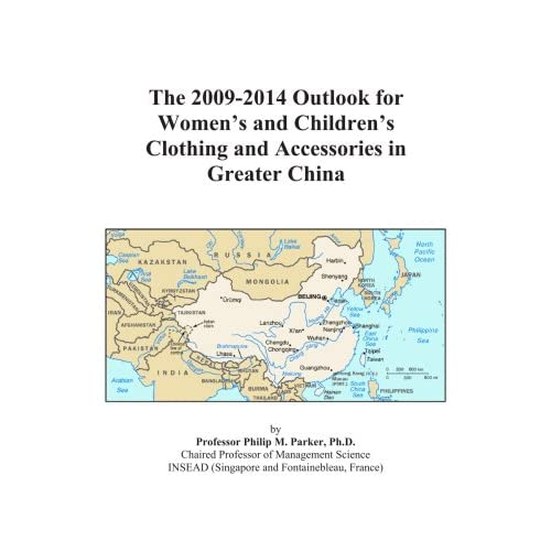 The 2009-2014 Outlook for Women's and Children's Clothing and Accessories in Greater China Icon Group International