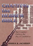 img - for Chanting the Hebrew Bible (Complete Edition): The Complete Guide to the Art of Cantillation by Joshua R. Jacobson (2002) Hardcover book / textbook / text book