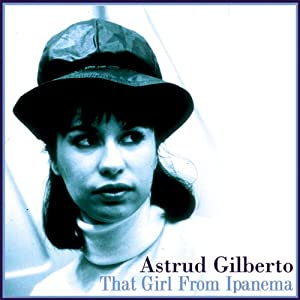 ASTRUD GILBERTO - That Girl from Ipanema