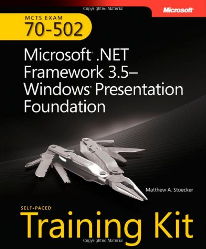 MCTS Self-Paced Training Kit (Exam 70-502): Microsoft® .NET Framework 3.5 Windows® Presentation Foundation