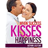 When Success Kisses Happinessby Lilly  Day